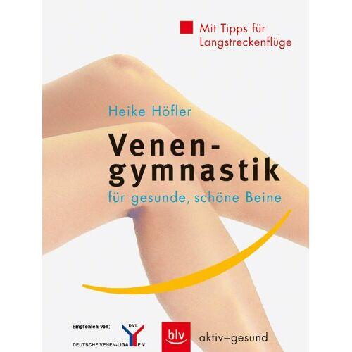 Heike Höfler - Venengymnastik für gesunde, schöne Beine: Mit Tipps für Langstreckenflüge - Preis vom 22.06.2021 04:48:15 h