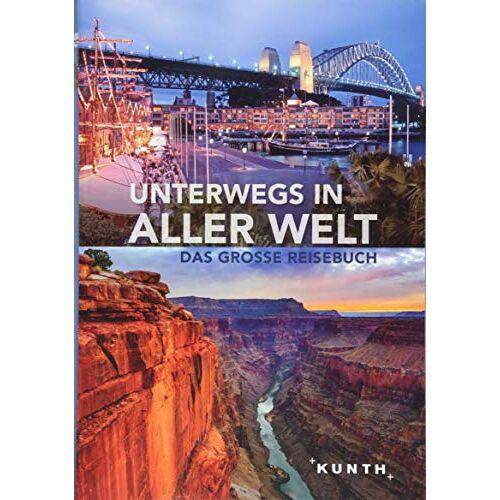KUNTH Verlag - Unterwegs in aller Welt: Das große Reisebuch (KUNTH Unterwegs in ...) - Preis vom 12.10.2021 04:55:55 h