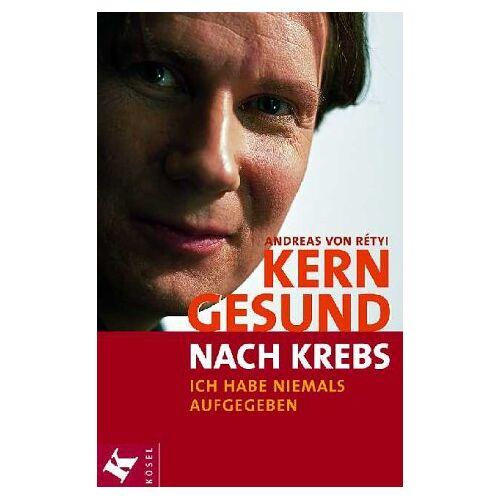 Rétyi, Andreas von - Kerngesund nach Krebs. Ich habe niemals aufgegeben - Preis vom 21.06.2021 04:48:19 h