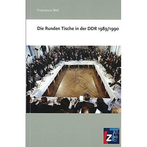 Francesca Weil - Die Runden Tische in der DDR 1989/1990 - Preis vom 19.06.2021 04:48:54 h