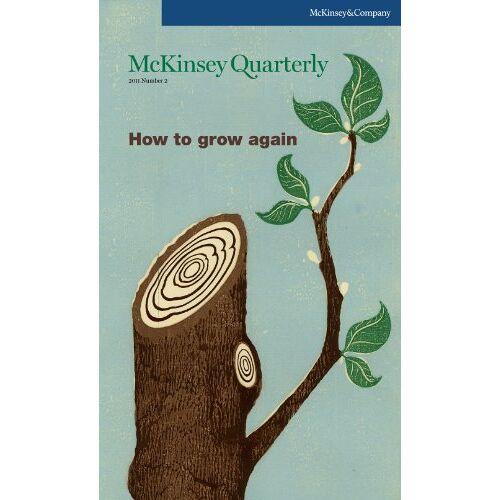 - McKinsey Quarterly - Q2 2011 - How to grow again - Preis vom 18.06.2021 04:47:54 h