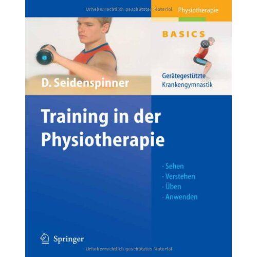 Dietmar Seidenspinner - Training in der Physiotherapie. Gerätegestützte Krankengymnastik - Sehen - Verstehen - Üben - Anwenden (Physiotherapie Basics) - Preis vom 15.06.2021 04:47:52 h