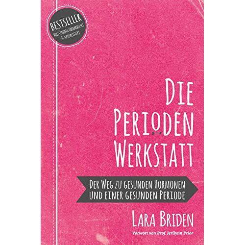 Lara Briden - Die Perioden-Werkstatt: Der Weg zu gesunden Hormonen und einer gesunden Periode - Preis vom 09.06.2021 04:47:15 h