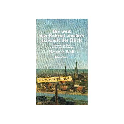 Heinrich Wolf - Bis weit das Ruhrtal abwärts schweift der Blick. Heimat an der Ruhr in Versen und Zeichnungen - Preis vom 15.06.2021 04:47:52 h