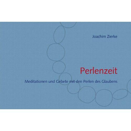Joachim Zierke - Perlenzeit: Meditationen und Gebete mit den Perlen des Glaubens - Preis vom 13.06.2021 04:45:58 h