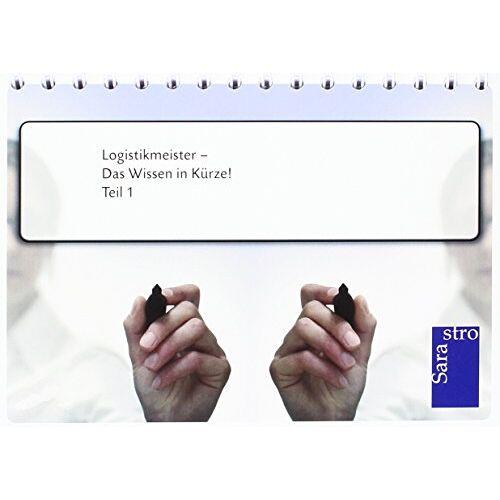 Hrsg. Sarastro GmbH - Logistikmeister - Das Wissen in Kürze: Teil 1 - Preis vom 15.06.2021 04:47:52 h