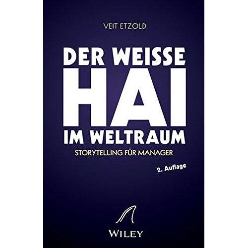 Veit Etzold - Der weiße Hai im Weltraum: Storytelling für Manager - Preis vom 19.06.2021 04:48:54 h