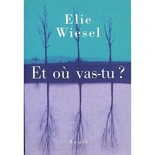 Elie Wiesel - Et où vas-tu ? - Preis vom 18.06.2021 04:47:54 h
