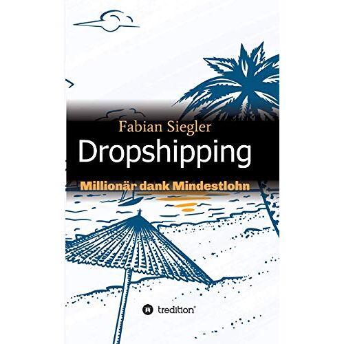 Fabian Siegler - Dropshipping: Millionär dank Mindestlohn - Preis vom 19.06.2021 04:48:54 h