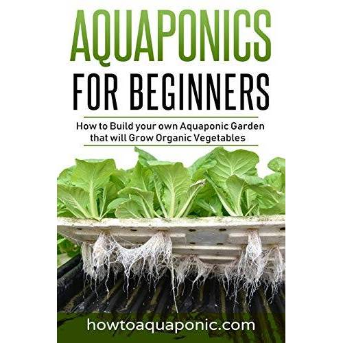 Nick Brooke - Aquaponics for Beginners: How to Build your own Aquaponic Garden that will Grow Organic Vegetables - Preis vom 17.06.2021 04:48:08 h
