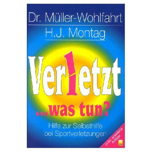 Hans-Wilhelm Müller-Wohlfahrt - Verletzt... was tun? Hilfe zur Selbsthilfe bei Sportverletzungen - Preis vom 16.06.2021 04:47:02 h