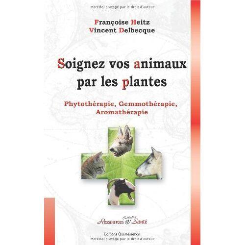 Françoise Heitz - Soignez vos animaux par les plantes : Phytothérapie, gemmothérapie, aromathérapie - Preis vom 15.10.2021 04:56:39 h