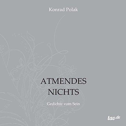 Konrad Polak - ATMENDES NICHTS: Gedichte vom Sein - Preis vom 14.06.2021 04:47:09 h