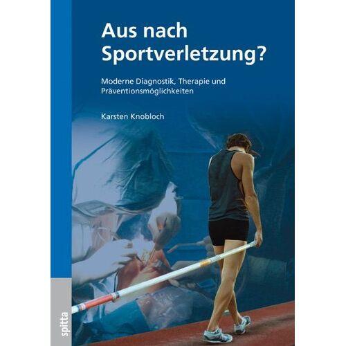 Karsten Knobloch - Aus nach Sportverletzung? - Diagnostik, Therapie und Prävention - Preis vom 16.06.2021 04:47:02 h