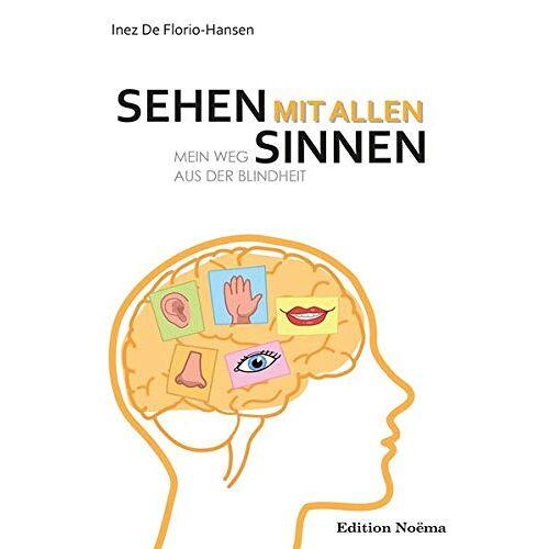 Inez De Florio-Hansen - Sehen mit allen Sinnen: Mein Weg aus der Blindheit - Preis vom 17.06.2021 04:48:08 h