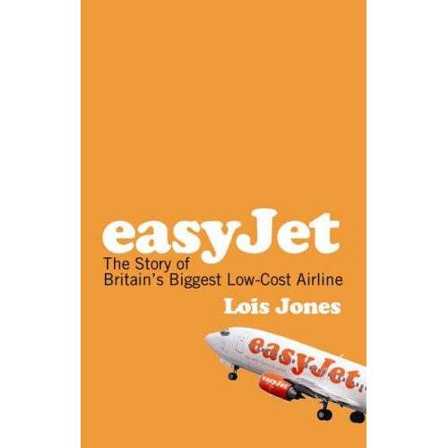 Lois Jones - EasyJet: The Story of Britain's Biggest Low-cost Airline - Preis vom 22.06.2021 04:48:15 h
