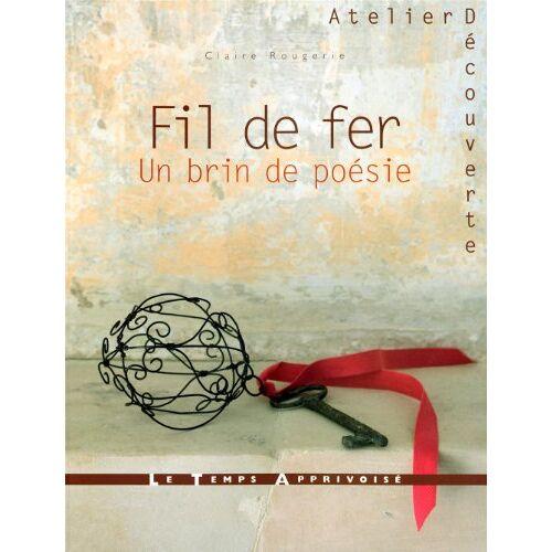 Claire Rougerie - Fil de fer, un brin de poésie - Preis vom 22.06.2021 04:48:15 h