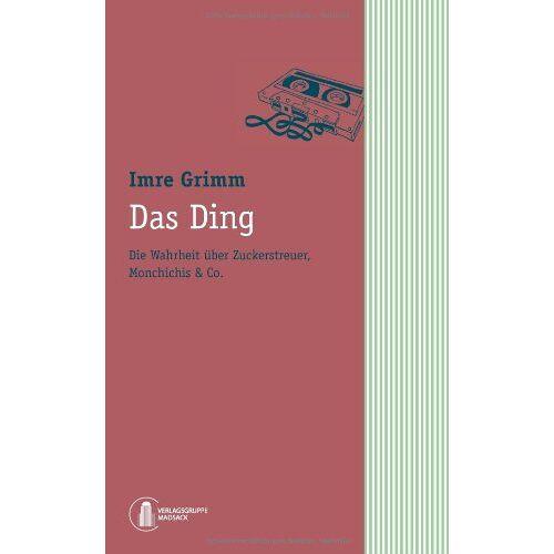 Imre Grimm - Das Ding. Die Wahrheit über Zuckerstreuer, Monchichis & Co. - Preis vom 18.06.2021 04:47:54 h