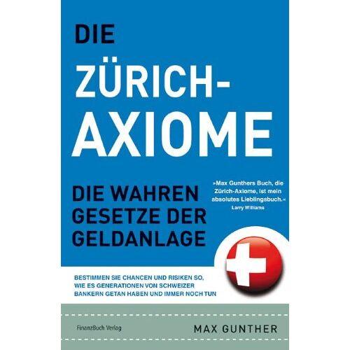 Max Gunther - Die Zürich Axiome: Die wahren Gesetze der Geldanlage: Die wahren Gesetz der Geldanlage - Preis vom 09.06.2021 04:47:15 h