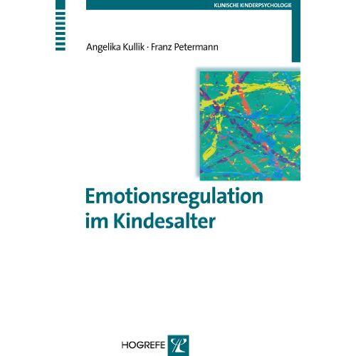 Angelika Kullik - Emotionsregulation im Kindesalter (Klinische Kinderpsychologie) - Preis vom 16.06.2021 04:47:02 h