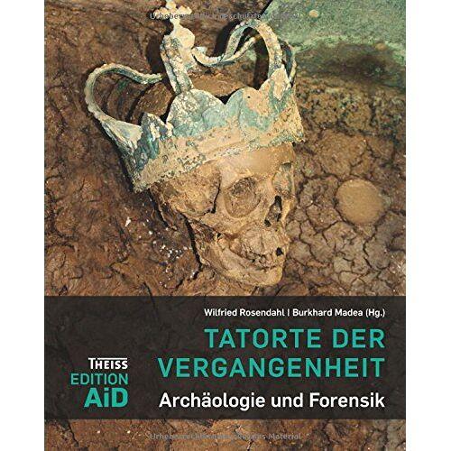 Wilfried Rosendahl - Tatorte der Vergangenheit: Archäologie und Forensik (Edition AiD) - Preis vom 01.08.2021 04:46:09 h