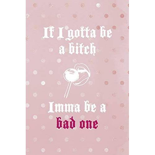 Desings, Bad Bitch - If I Gotta Be A Bitch Imma Be A Bad One: Bad Bitch Notebook Journal Composition Blank Lined Diary Notepad 120 Pages Paperback - Preis vom 13.06.2021 04:45:58 h