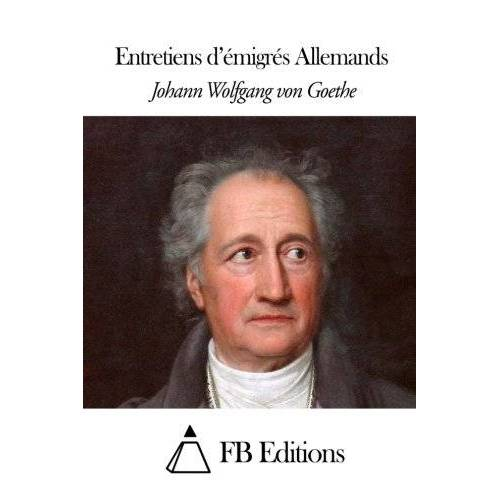 Goethe, Johann Wolfgang von - Entretiens d'émigrés Allemands - Preis vom 13.06.2021 04:45:58 h
