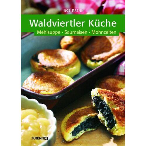 Inge Krenn - Waldviertler Küche: Mehlsuppe - Saumaisen - Mohnzelten - Preis vom 17.06.2021 04:48:08 h