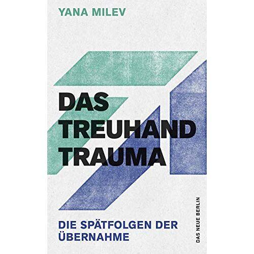 Yana Milev - Das Treuhand-Trauma: Die Spätfolgen der Übernahme - Preis vom 20.06.2021 04:47:58 h