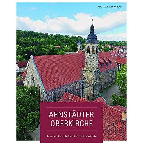 Martin Sladeczek;Kirchengemeinde Arnstadt;Kirchenkreis Arnstadt-Ilmenau - Arnstädter Oberkirche. Klosterkirche - Stadtkirche - Residenzkirche - Preis vom 09.06.2021 04:47:15 h