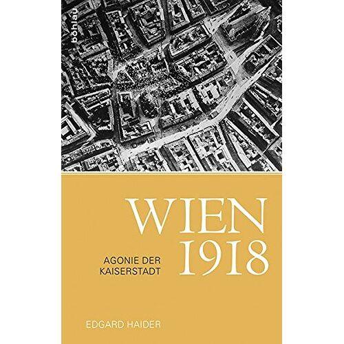 Edgard Haider - Wien 1918: Agonie der Kaiserstadt - Preis vom 17.06.2021 04:48:08 h