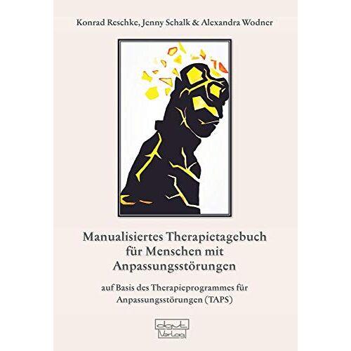 Konrad Reschke - Manualisiertes Therapietagebuch für Menschen mit Anpassungsstörungen: Auf Basis des Therapieprogrammes für Anpassungsstörungen (TAPS) (Materialien) - Preis vom 02.08.2021 04:48:42 h