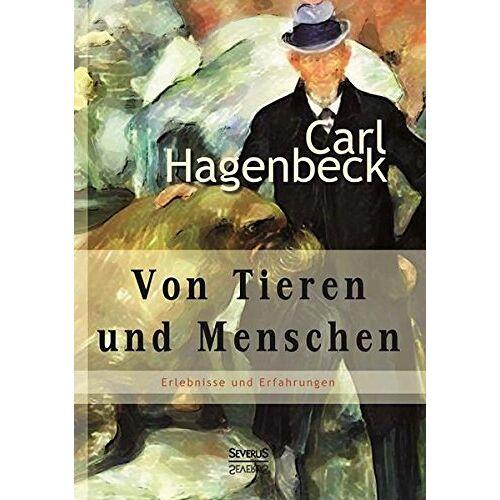 Carl Hagenbeck - Von Tieren und Menschen: Erlebnisse und Erfahrungen von Carl Hagenbeck - Preis vom 20.06.2021 04:47:58 h