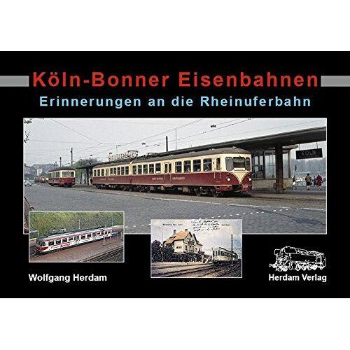 Wolfgang Herdam - Köln-Bonner Eisenbahnen: Erinnerungen an die Rheinuferbahn - Preis vom 02.08.2021 04:48:42 h
