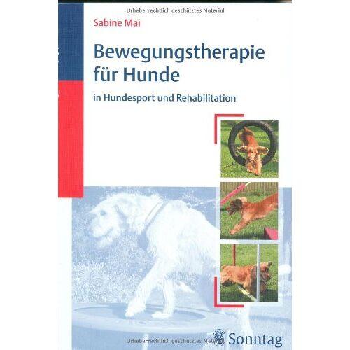Sabine Mai - Bewegungstherapie für Hunde in Hundesport und Rehabilitation - Preis vom 13.09.2021 05:00:26 h