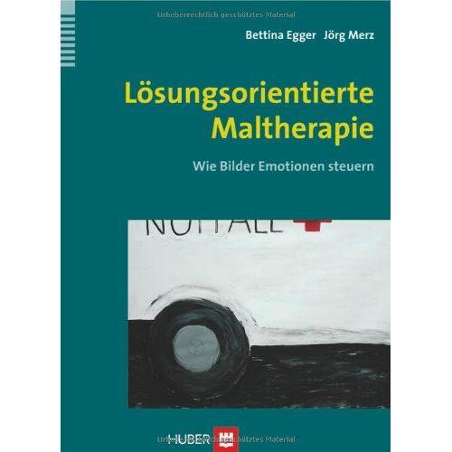 Bettina Egger - Lösungsorientierte Maltherapie: Wie Bilder Emotionen steuern - Preis vom 23.07.2021 04:48:01 h