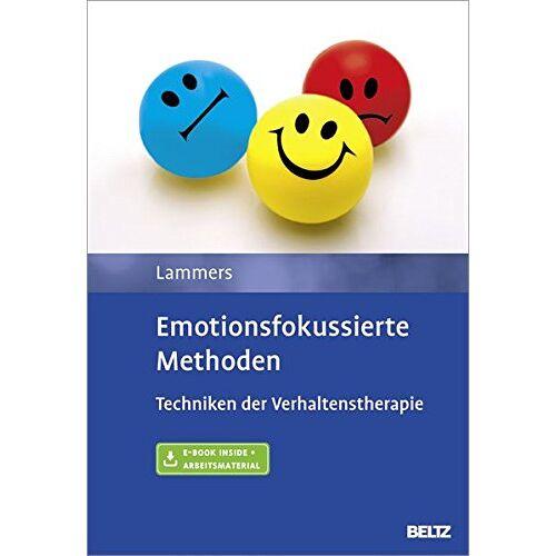 Claas-Hinrich Lammers - Emotionsfokussierte Methoden: Techniken der Verhaltenstherapie. Mit E-Book inside und Arbeitsmaterial - Preis vom 15.10.2021 04:56:39 h