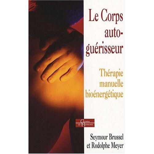 Rodolphe Meyer - Le Corps auto-guérisseur : Thérapie manuelle bioénergétique - Preis vom 01.08.2021 04:46:09 h
