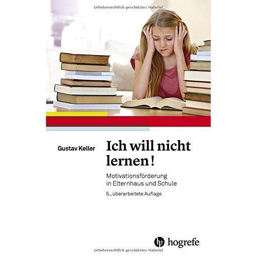 Gustav Keller - Ich will nicht lernen!: Motivationsförderung in Elternhaus und Schule - Preis vom 22.06.2021 04:48:15 h