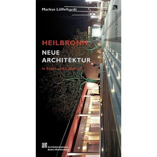 Markus Löffelhardt - Neue Architektur: Heilbronn in Stadt und Landkreis - Preis vom 12.06.2021 04:48:00 h