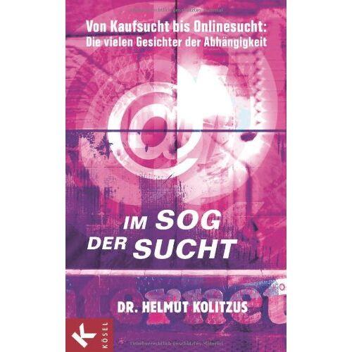 Helmut Kolitzus - Im Sog der Sucht: Von Kaufsucht bis Onlinesucht: Die vielen Gesichter der Abhängigkeit - Preis vom 15.10.2021 04:56:39 h