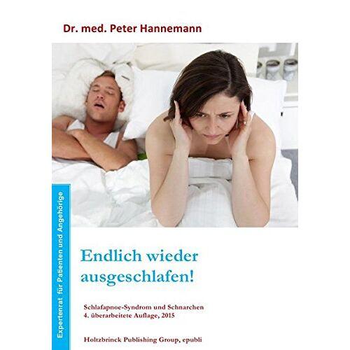 Peter Hannemann - Endlich wieder ausgeschlafen! Schlafapnoe-Syndrom und Schnarchen, 4. Auflage, 2015 - Preis vom 21.06.2021 04:48:19 h