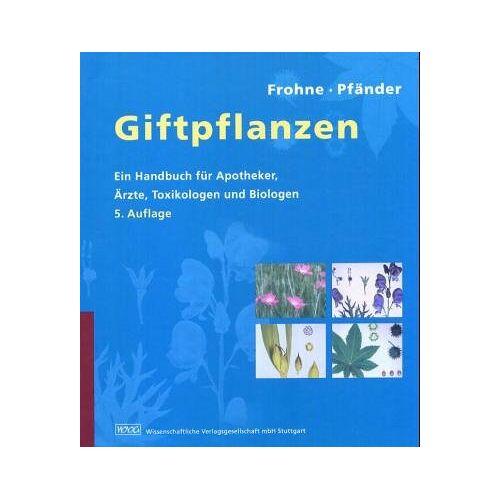 Dietrich Frohne - Giftpflanzen. Ein Handbuch für Apotheker, Ärzte, Toxikologen und Biologen - Preis vom 11.06.2021 04:46:58 h