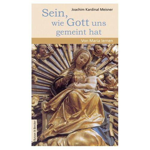Joachim Meisner - Sein, wie Gott uns gemeint hat. Von Maria lernen - Preis vom 29.07.2021 04:48:49 h