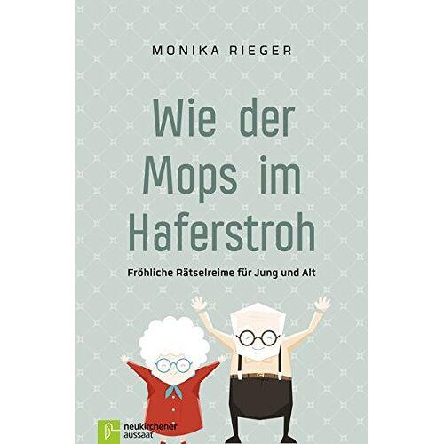 Monika Rieger - Wie der Mops im Haferstroh: Fröhliche Rätselreime für Jung und Alt - Preis vom 21.06.2021 04:48:19 h
