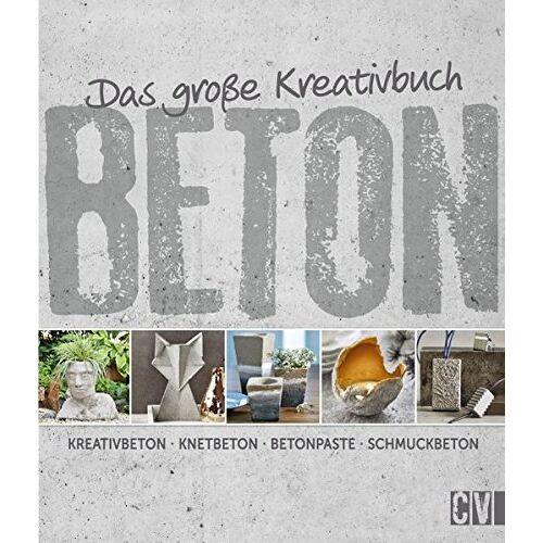Mareike Grün - Das große Kreativbuch Beton: Kreativbeton - Knetbeton - Betonpaste - Schmuckbeton - Preis vom 11.06.2021 04:46:58 h