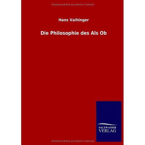 Hans Vaihinger - Die Philosophie des Als Ob - Preis vom 09.06.2021 04:47:15 h
