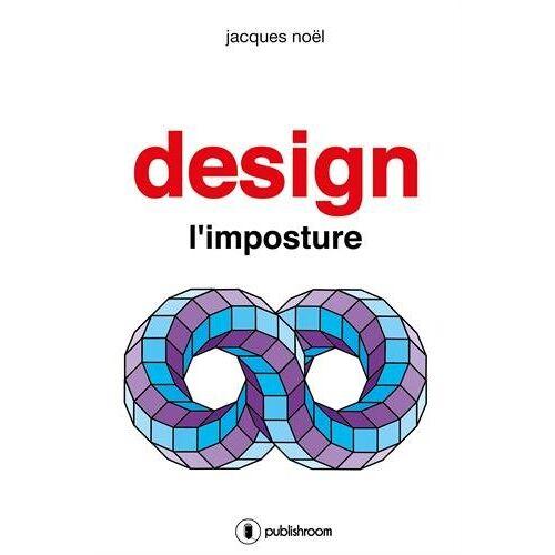 - Design, l'imposture - Preis vom 13.06.2021 04:45:58 h