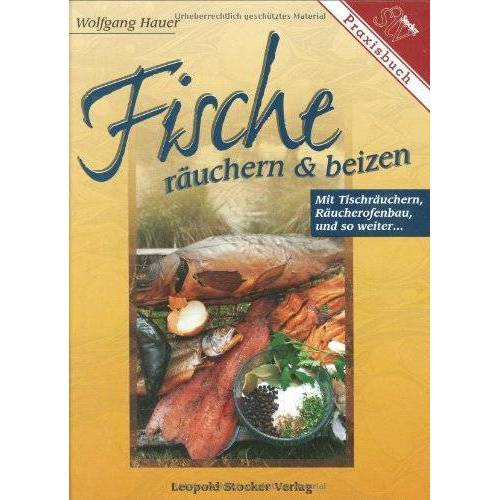 Wolfgang Hauer - Fische räuchern und beizen. Mit Tischräuchern, Räucherofenbau und so weiter ... - Preis vom 23.09.2021 04:56:55 h