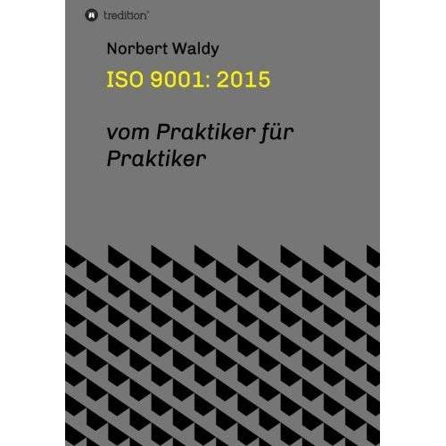 Norbert Waldy - ISO 9001: 2015: vom Praktiker für Praktiker - Preis vom 17.06.2021 04:48:08 h